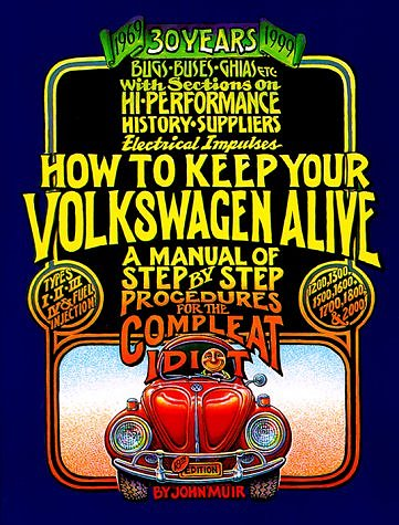 VW - How to keep your Volkswagen alive - a step by step procedures for the complete idiot, 30years - John Muir - - - [301]-1