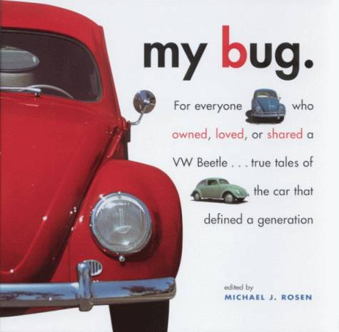 VW - My Bug : For Everyone Who Owned, Loved, or Shared a Vw Beetle - Michael J. Rosen - 1579651356 - [461]-1