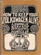 VW - How to keep your Volkswagen alive - a step by step procedures for the complete idiot - John Muir - 0-912528-16-8 - [1096]