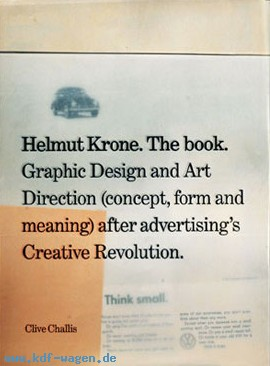 VW - Helmut Krone. The book. Graphic Design and Art Direction (concept, form and meaning) after advertising's Creative Revolution. - Clive Challis - 0-9548931-0-7 - [1215]-1