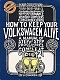 How to keep your Volkswagen alive - a manual of step by step procedures for the complete idiot