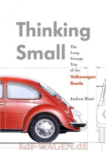 VW - Thinking Small: The Long, Strange Trip of the Volkswagen Beetle - Andrea Hiott - 9780345521422 - [10676]-1